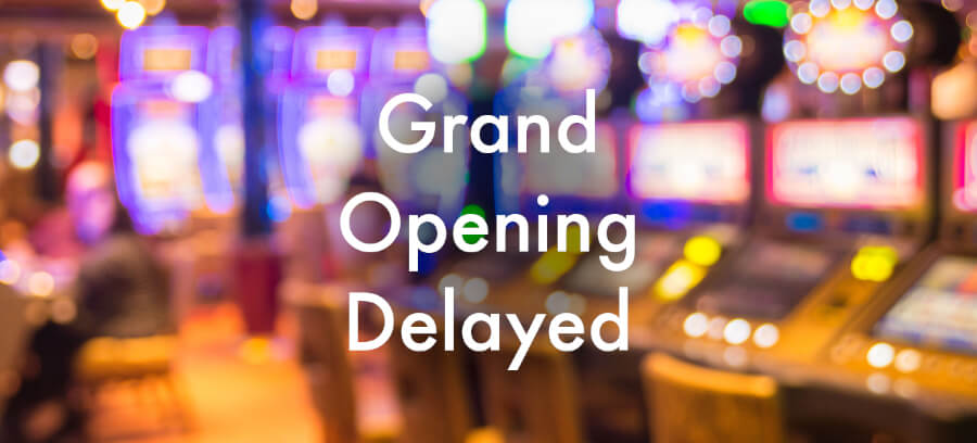 casino reopening delayed