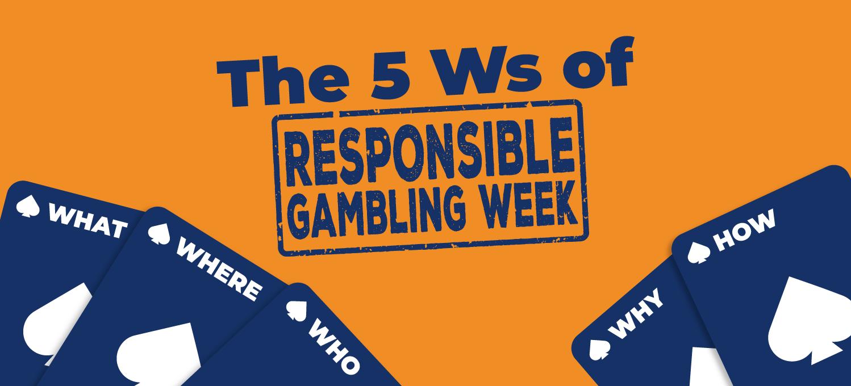 The 5 ws of responsible gambling week