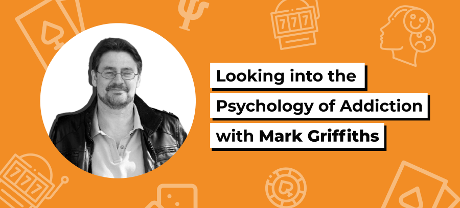 Looking into the Psychology of Addiction with Mark Griffiths