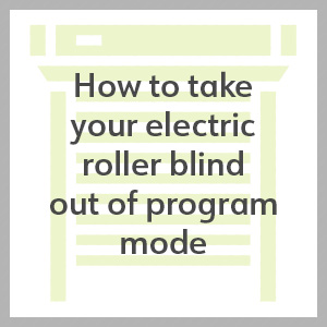 take a electric roller blind out of program mode