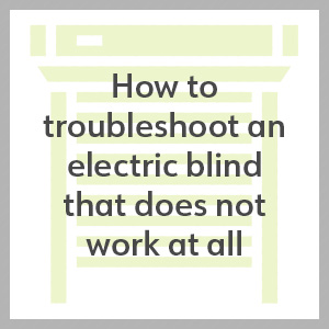 troubleshoot an electric blind that does not work