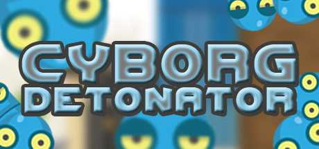 Cyborg Detonator