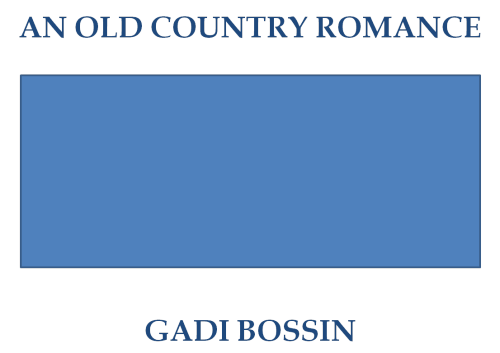 An Old Country Romance by Gadi Bossin - Ourboox.com