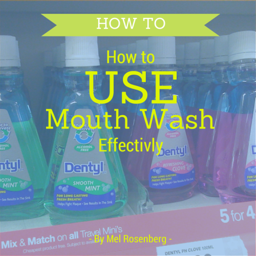 How to Use Mouthwash Effectively by Mel Rosenberg by Mel Rosenberg - מל רוזנברג - Ourboox.com