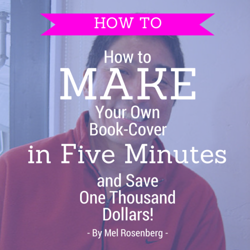 How to Make Your Own Book Cover in Five Minutes and Save One Thousand Dollars! by Mel Rosenberg - מל רוזנברג - Ourboox.com