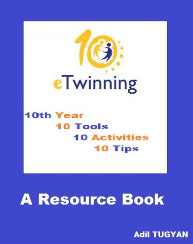 eTwinning 10th Year 10 Tools 10 Activities 10 Tips by Adil Tugyan - Illustrated by Adil TUGYAN - Ourboox.com
