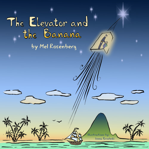 The Elevator and the Banana – Illustrated by Irena Brodeski by Mel Rosenberg - מל רוזנברג - Illustrated by Illustrated by Irena Brodeski - Ourboox.com