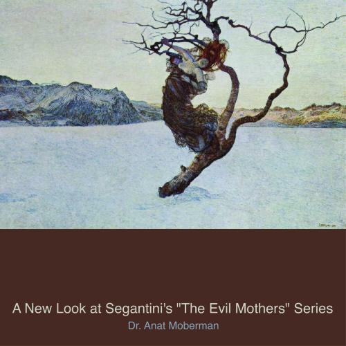 "A New Look at Segantini's ""The Evil Mothers"" Series / Anat Moberman, Ph.D ענת מוברמן by Anat Moberman, Ph.D. - Ourboox.com"