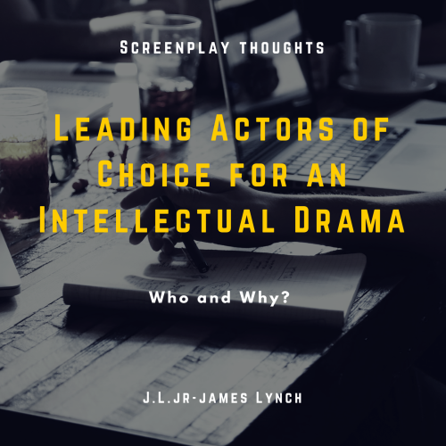 Leading Actors of Choice for an Intellectual Drama by James Lynch Jr. - Ourboox.com