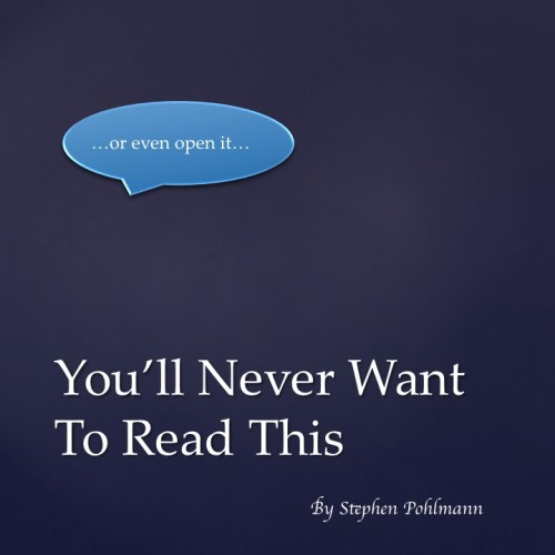 You'll Never Want To Read This by Stephen Pohlmann - Illustrated by A. N. Other - Ourboox.com