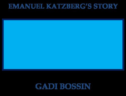 EMANUEL KATZBERG'S STORY by Gadi Bossin - Ourboox.com