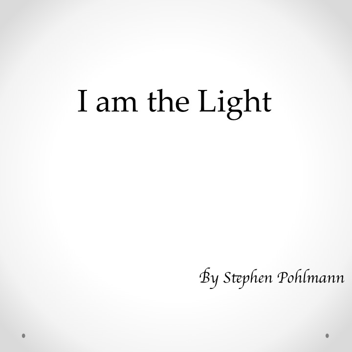 I am the Light by Stephen Pohlmann - Illustrated by Stephen Pohlmann - Ourboox.com