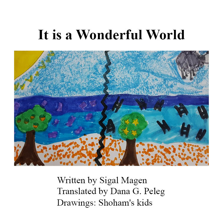It is a wonderful world by Sigal Magen - Illustrated by Shoham's kids, Translated by Dana G. Peleg - Ourboox.com
