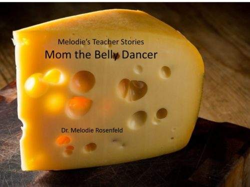 Melodie's Teacher Stories: Mom the Belly Dancer by Melodie Rosenfeld - Ourboox.com