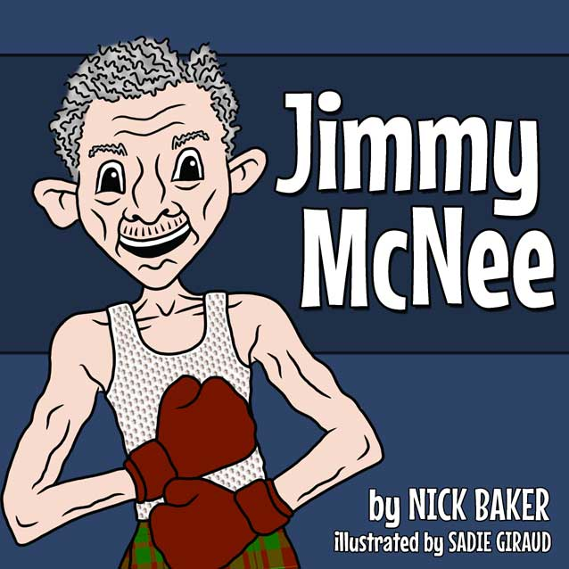 Jimmy McNee by Nick Baker - Illustrated by Sadie Giraud - Ourboox.com