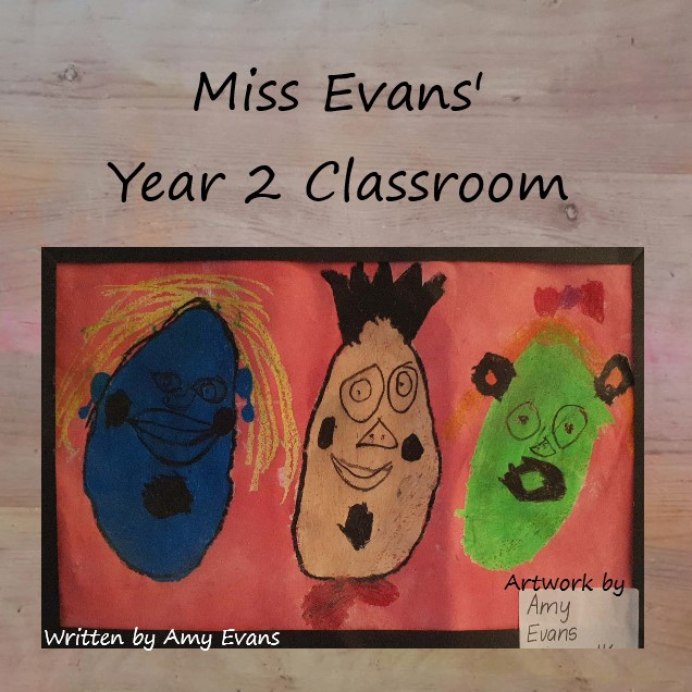 Miss Evans' Year 2 Classroom by Amy Evans - Illustrated by Amy Evans - Ourboox.com