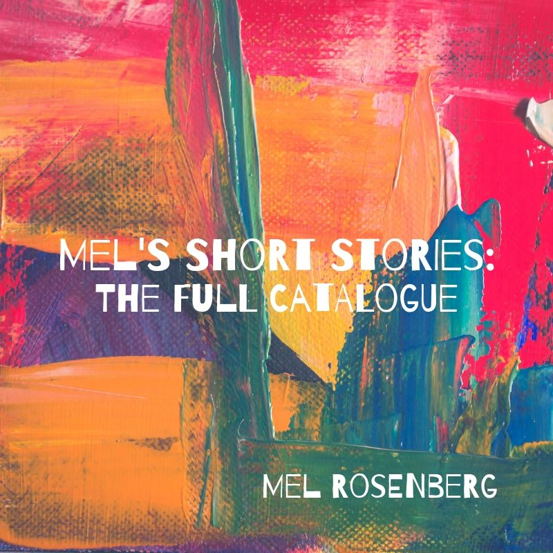 Mel's Short Stories – The Full Catalogue by Mel Rosenberg - מל רוזנברג - Ourboox.com