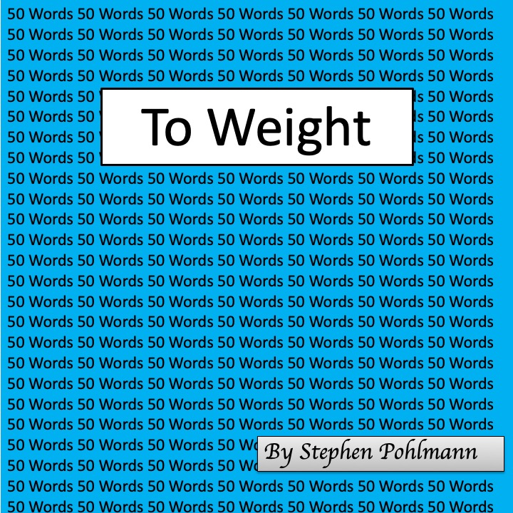 To Weight by Stephen Pohlmann - Ourboox.com