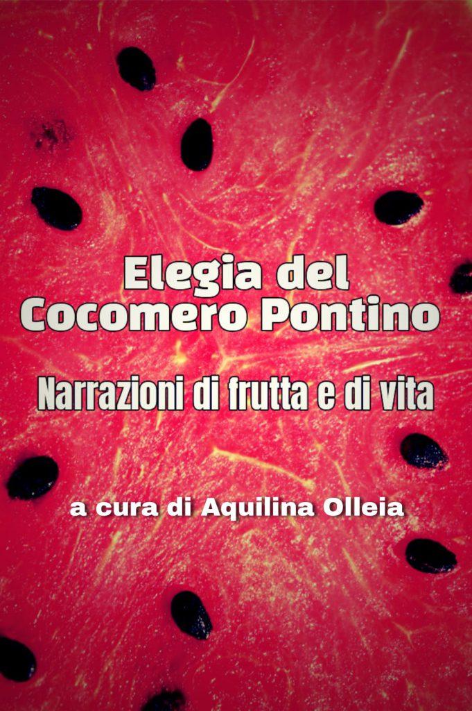 ELEGIA DEL COCOMERO PONTINO: NARRAZIONI DI FRUTTA E DI VITA. by Virgilio Di Giorgi - Illustrated by Virgilio Di Giorgi - Ourboox.com