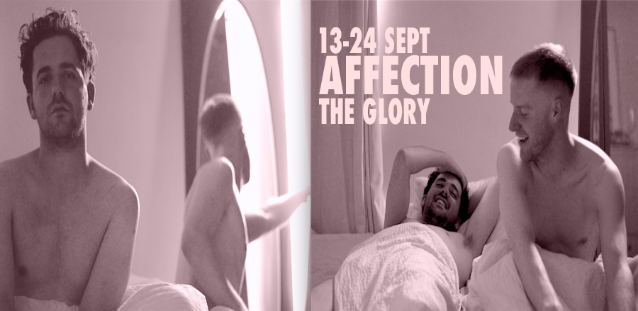 Affection at The Glory, 13-24th September 2016