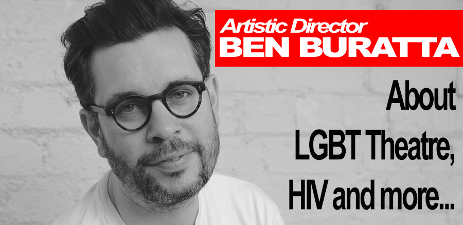 Ben Buratta, Artistic Director at Outbox, about LGBT Theatre, HIV and more...