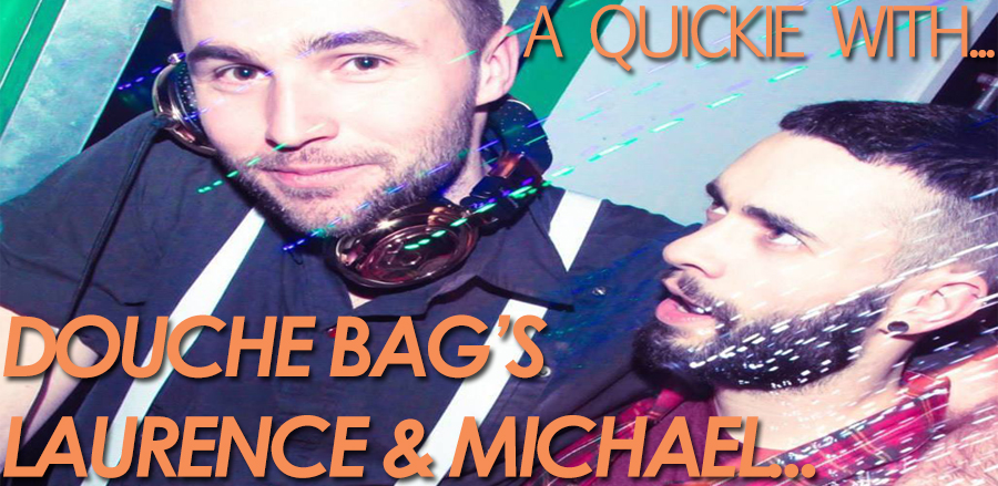 A quickie with Douche Bag's Laurence & Michael