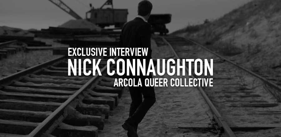 Exclusive Interview: Nick Connaughton - Arcola Queer Collective