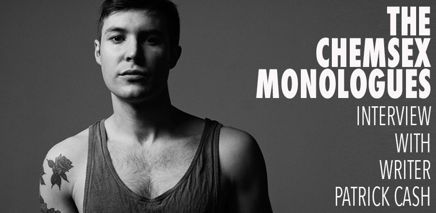 Interview with Patrick Cash, writer of 'The Chemsex Monologues'