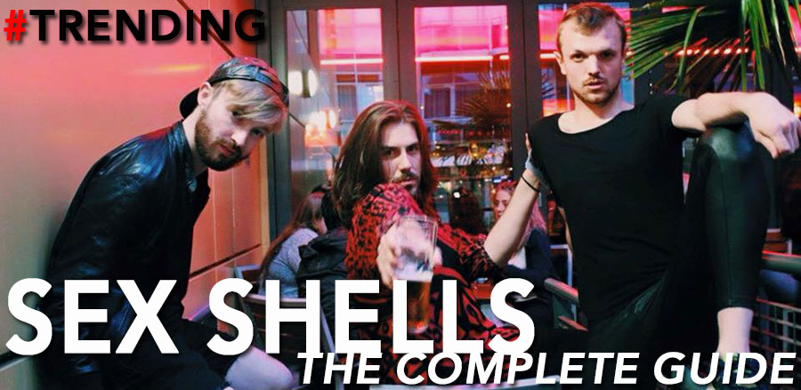 Trending: Sex Shells, The Complete Guide