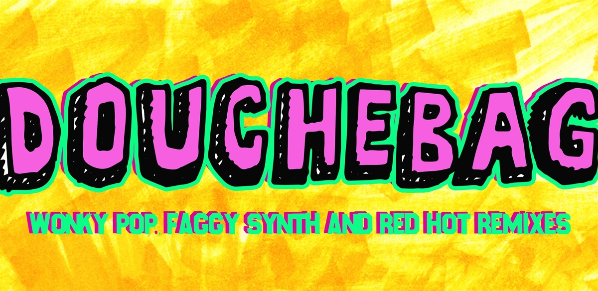 Douchebag - Get Fresh For London Pride! tickets