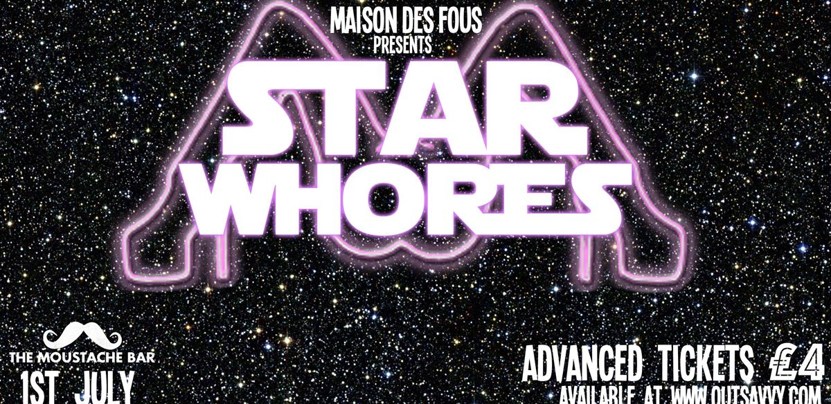 MAISON DES FOUS presents Star Whores