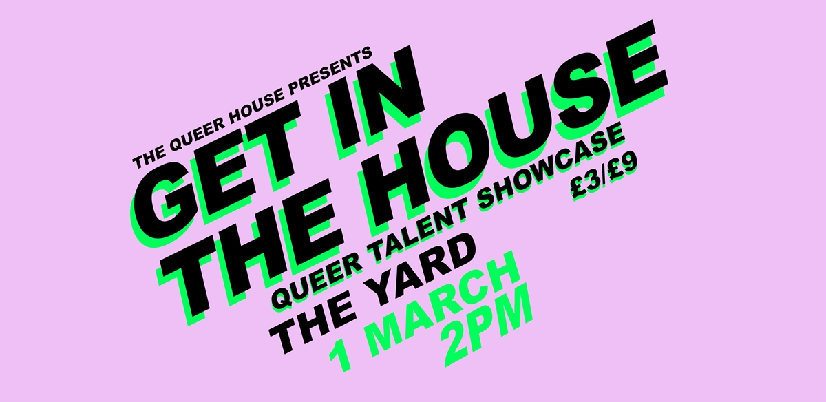 THE QUEER HOUSE PRESENTS GET IN THE HOUSE @ THE YARD tickets