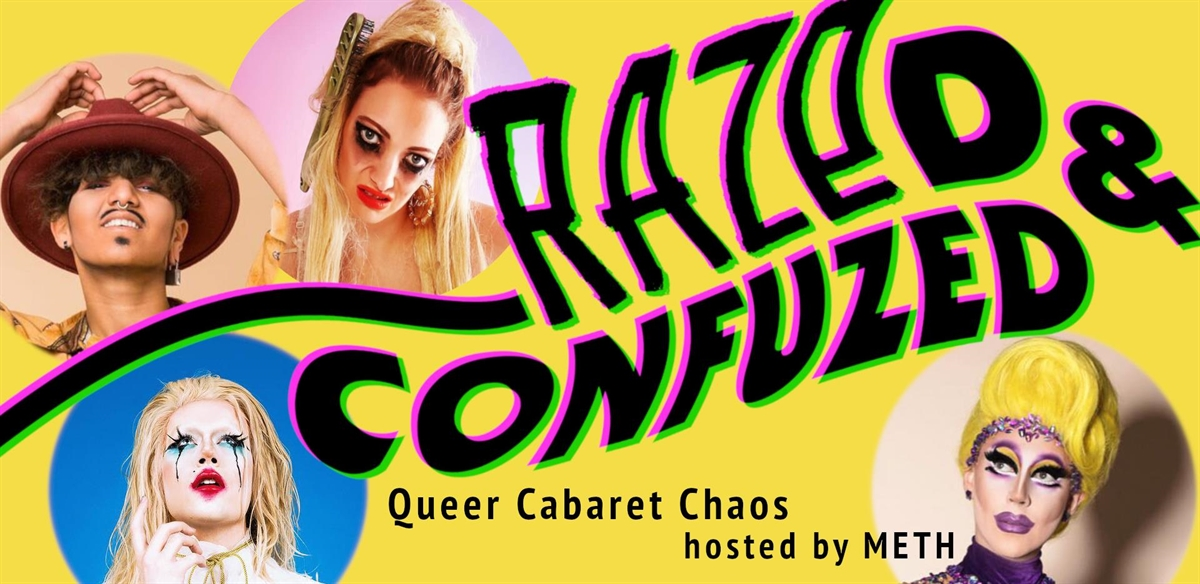 Razed & Confuzed - Queer Cabaret Chaos!  tickets