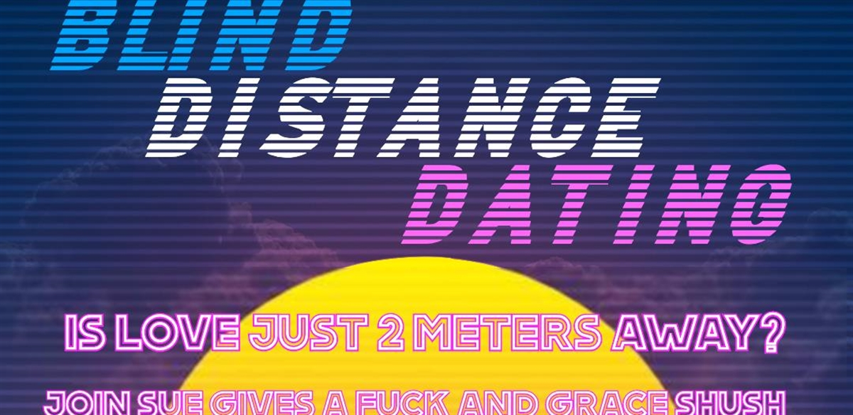 BLIND DISTANCE DATING with Sue Gives a Fuck & Grace Shush  tickets