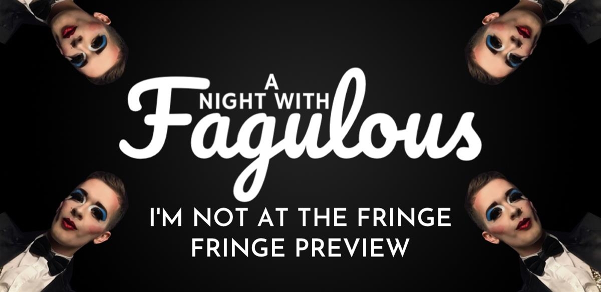 A Night With Fagulous: I'M NOT AT THE FRINGE, Fringe Preview  tickets
