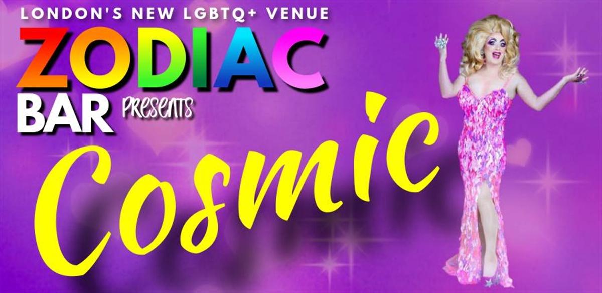 Cosmic - Drag Cabaret @Zodiac Bar London tickets