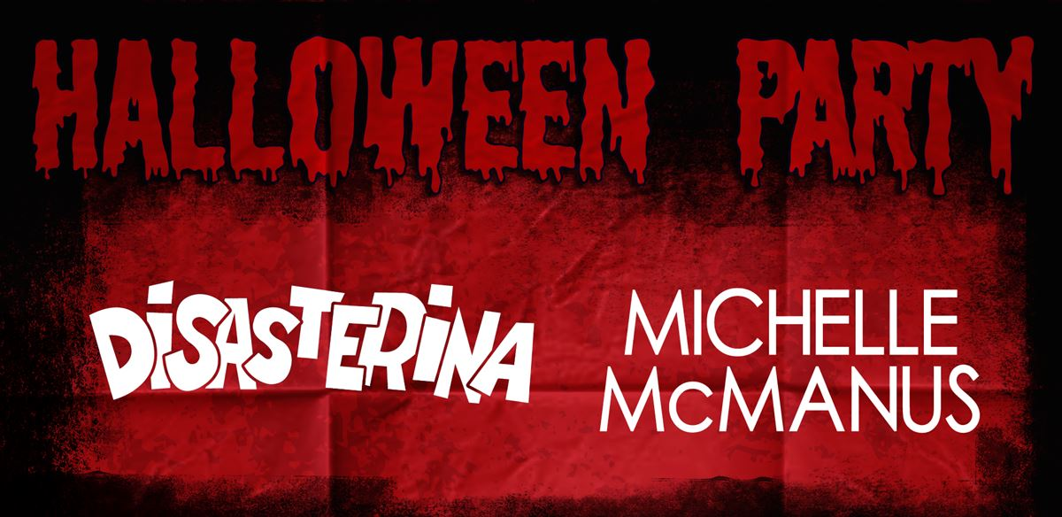 DISASTERINA & MICHELLE MCMANUS Halloween Special tickets