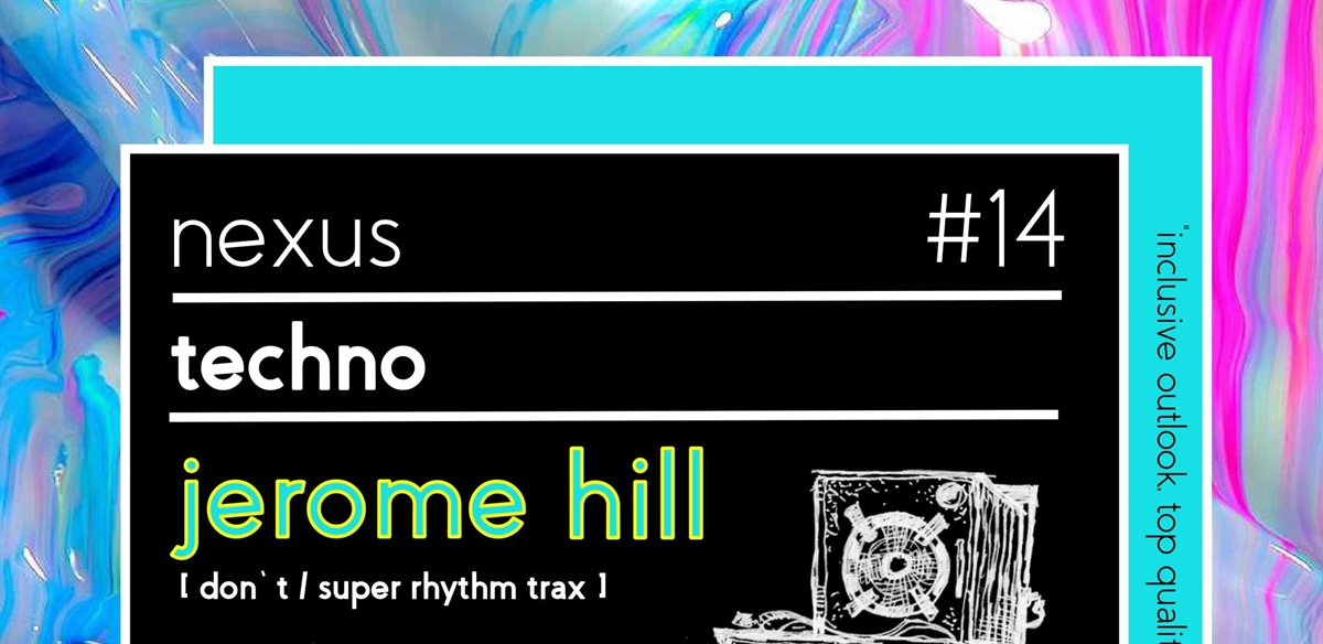 Nexus #14 w/ Jerome Hill [ Don't / Super Rhythm Trax ], Guests & Residents tickets