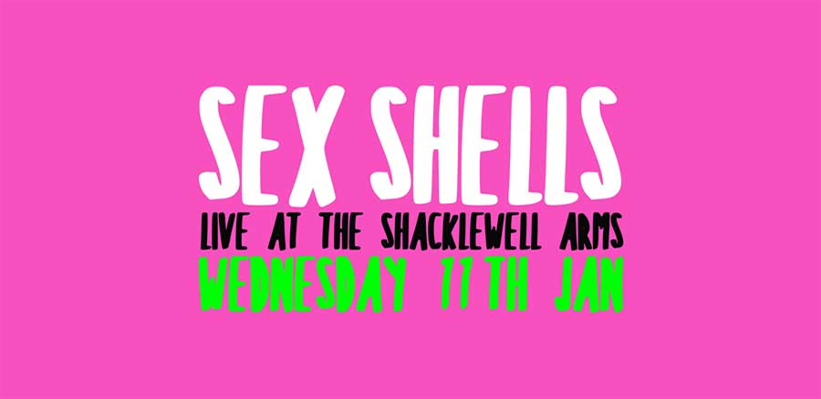 Sex Shells: Live at The Shacklewell Arms
