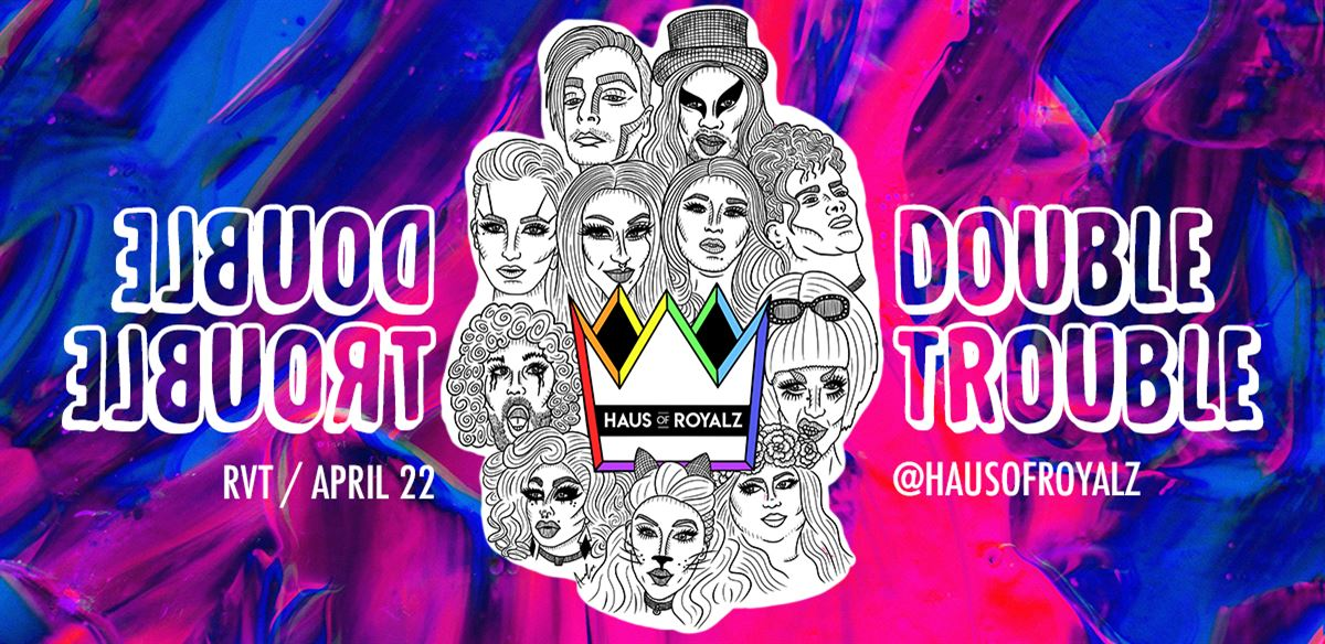 Haus Of Royalz: Double Trouble! tickets