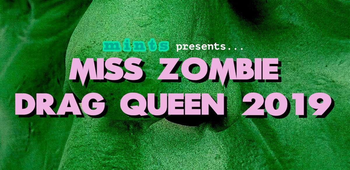 Mints presents Miss Zombie Drag Queen 2019  tickets