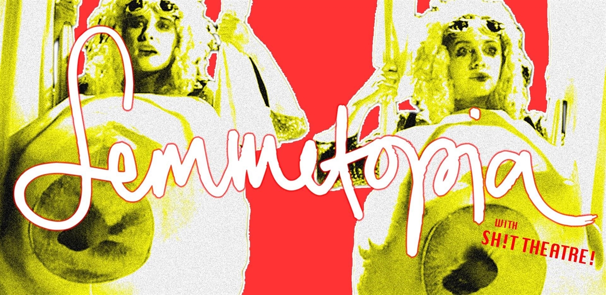 Femmetopia! ft. Sh!t Theatre tickets
