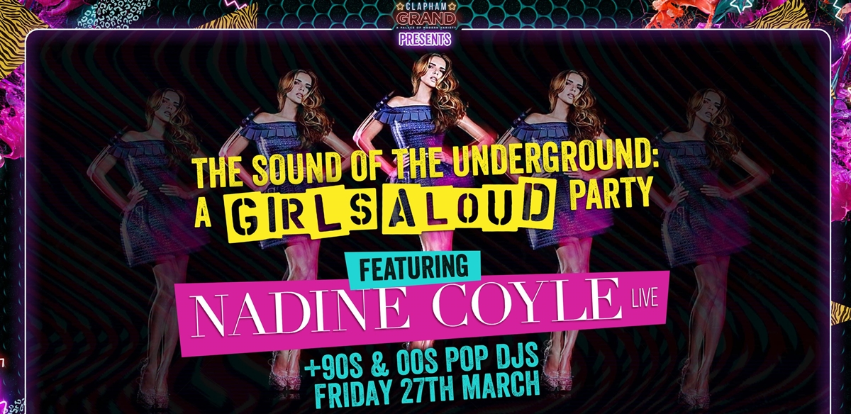 Nadine Coyle LIVE! The Sound of the Underground Party tickets