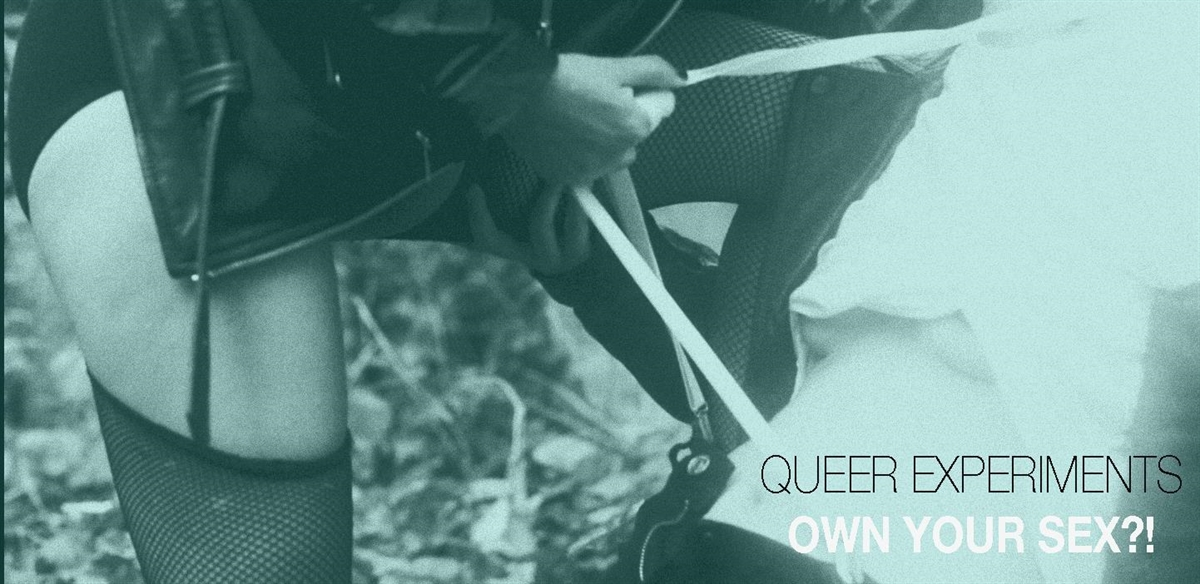 Queer Experiments - Own Your Sex?! tickets