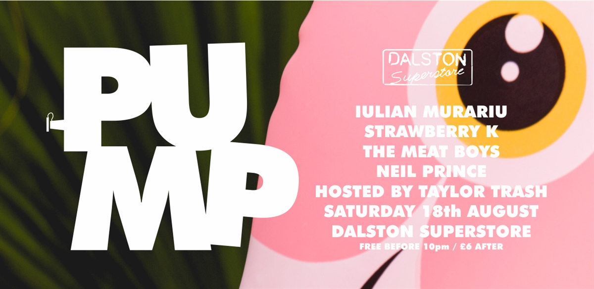 PUMP at Dalston Superstore: Iulian Murariu / Strawberry K / Neil Prince / the meat boys tickets