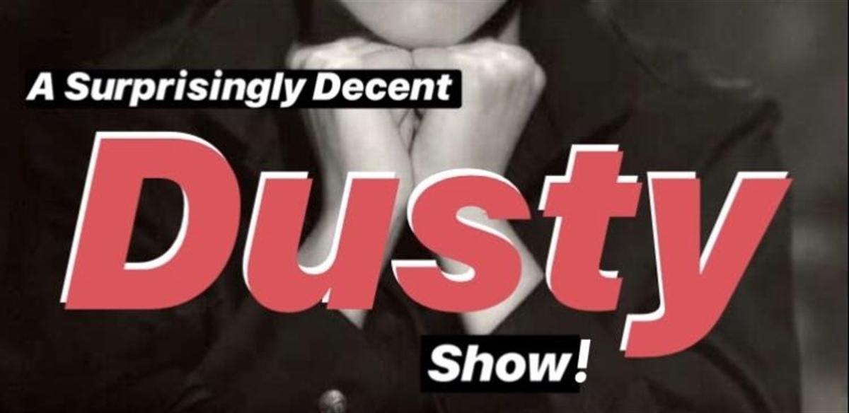 A Surprisingly Decent Dusty Show tickets