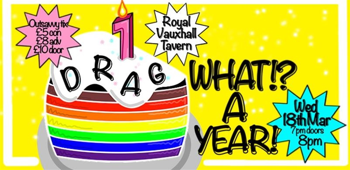Drag What!? A Year! 1st B-Day Bonanza @ RVT 18th March tickets