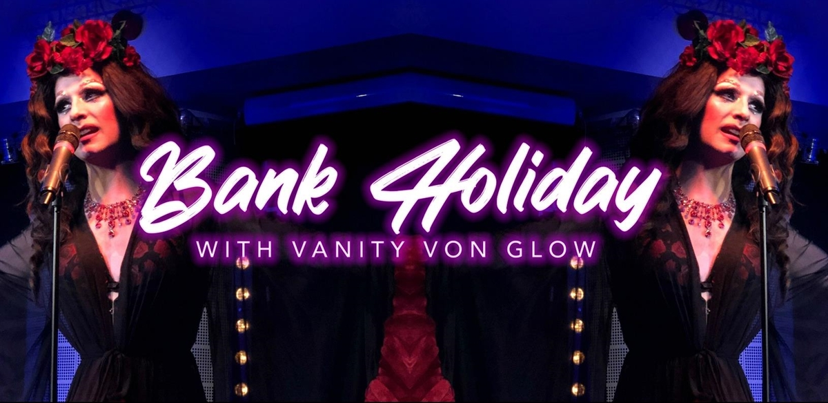 Bank Holiday Sunday with Vanity von Glow tickets