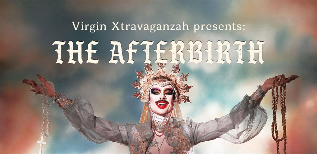 Virgin Xtravaganzah Presents: The Afterbirth tickets