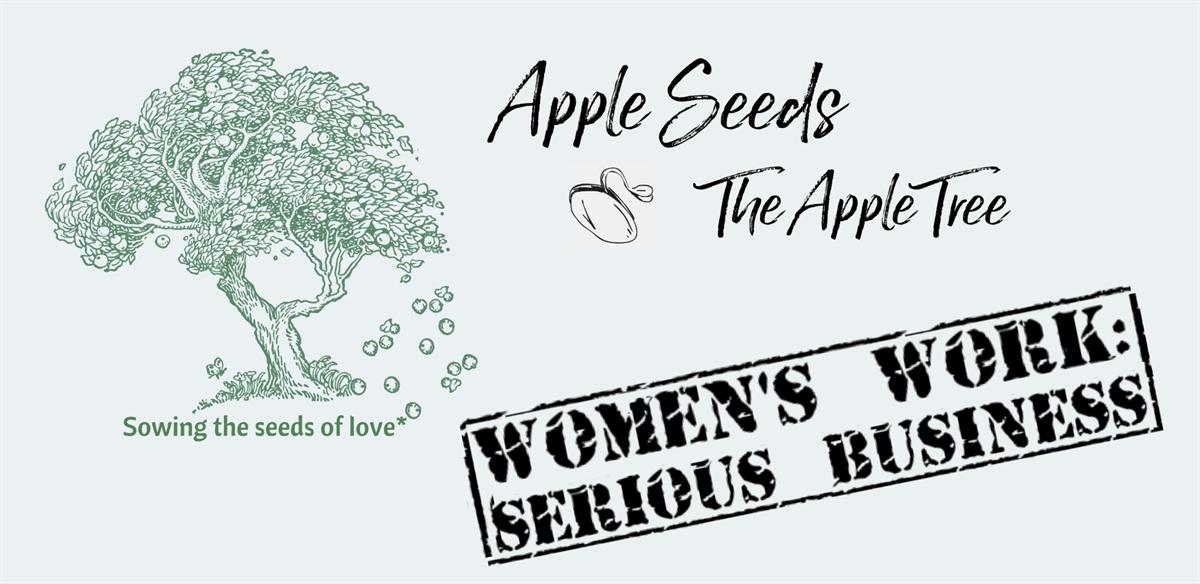 Cancelled - Apple Seeds: Women's Work - Serious Business tickets